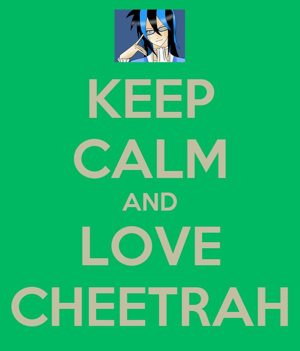 KEEP CALM AND LOVE CHEETRAH