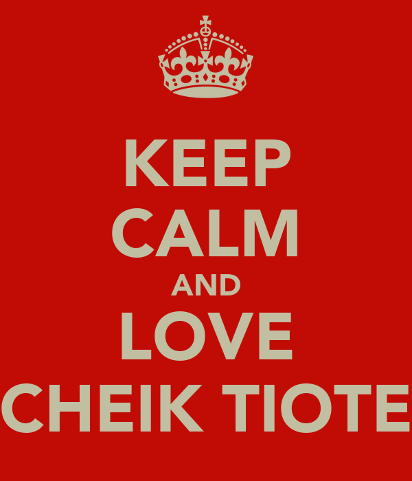 KEEP CALM AND LOVE CHEIK TIOTE