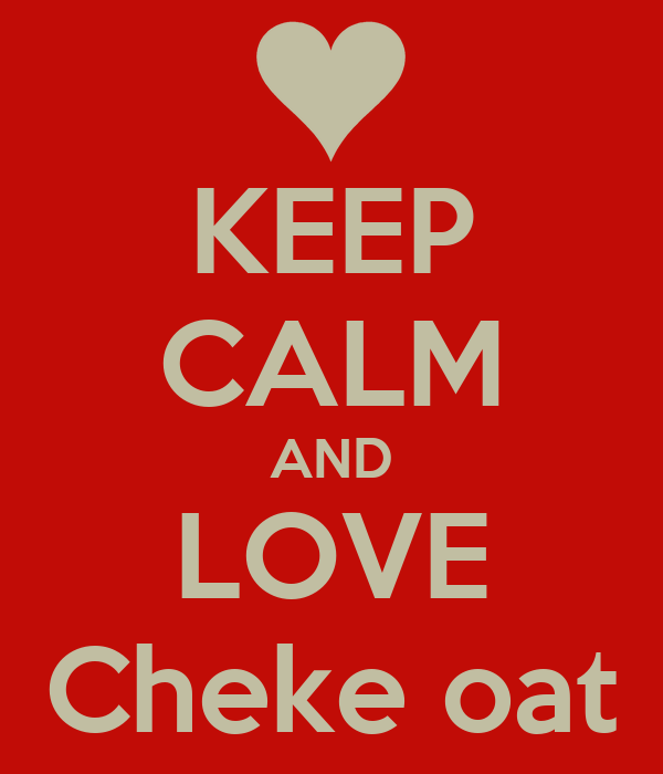 KEEP CALM AND LOVE Cheke oat