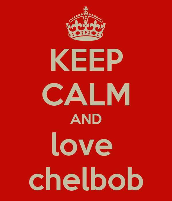 KEEP CALM AND love  chelbob