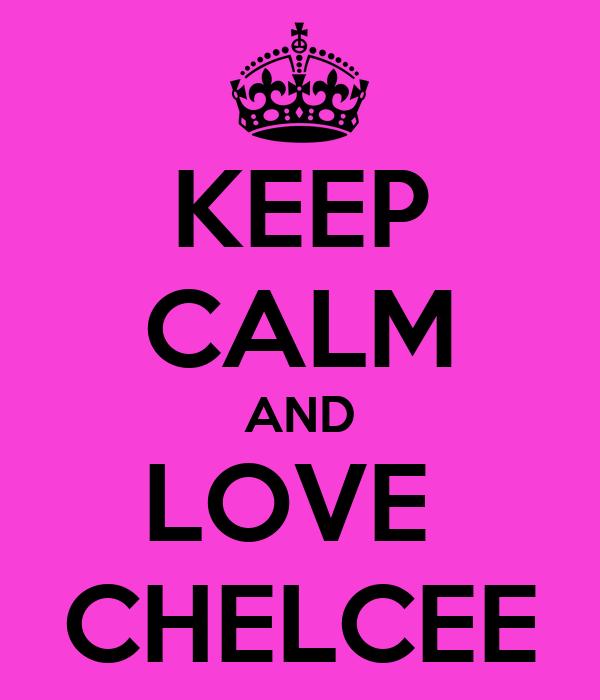 KEEP CALM AND LOVE  CHELCEE