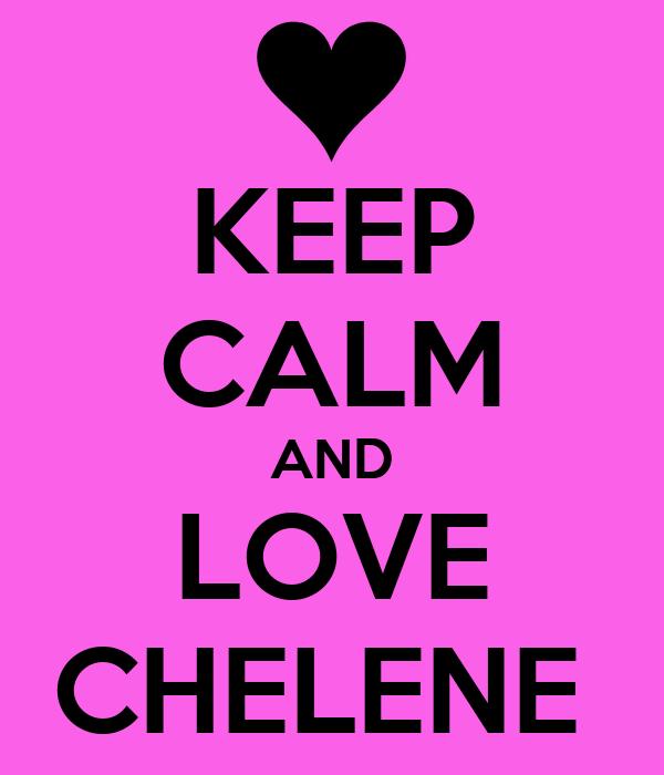 KEEP CALM AND LOVE CHELENE