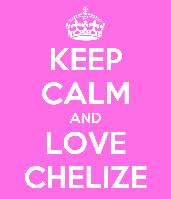 KEEP CALM AND LOVE CHELIZE