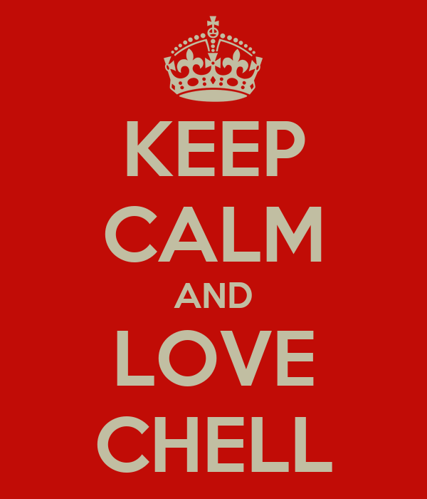 KEEP CALM AND LOVE CHELL
