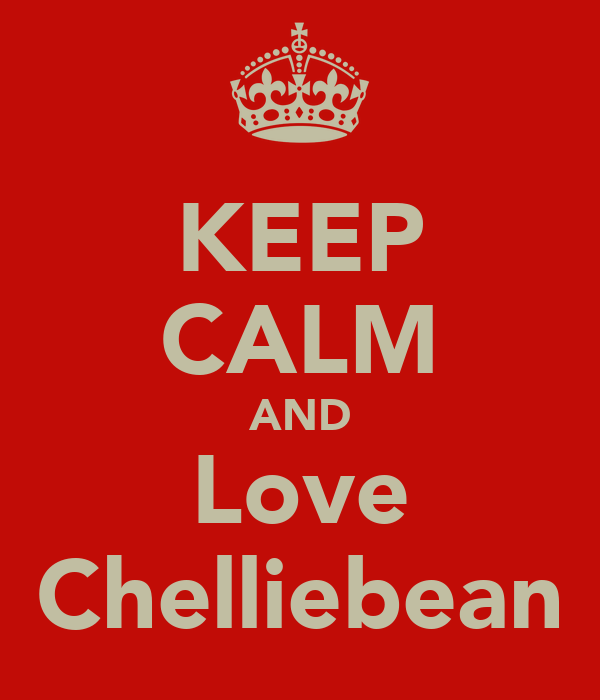 KEEP CALM AND Love Chelliebean
