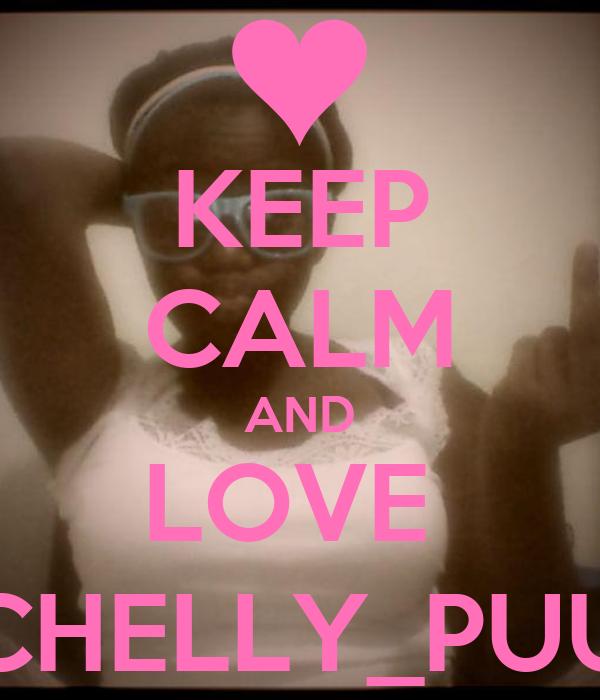 KEEP CALM AND LOVE  CHELLY_PUU