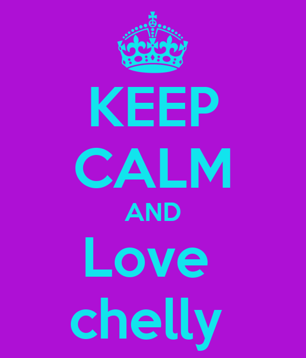 KEEP CALM AND Love  chelly