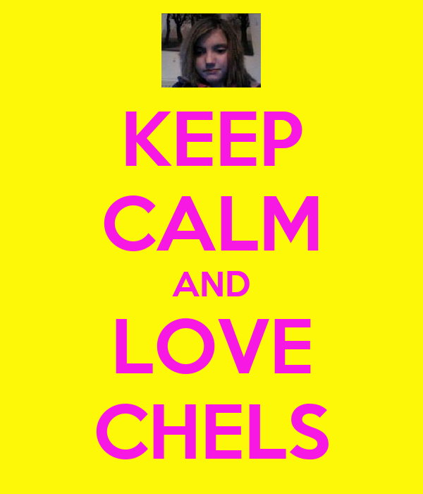 KEEP CALM AND LOVE CHELS