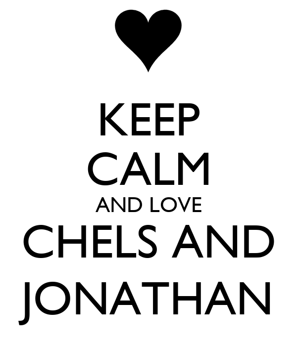 KEEP CALM AND LOVE CHELS AND JONATHAN