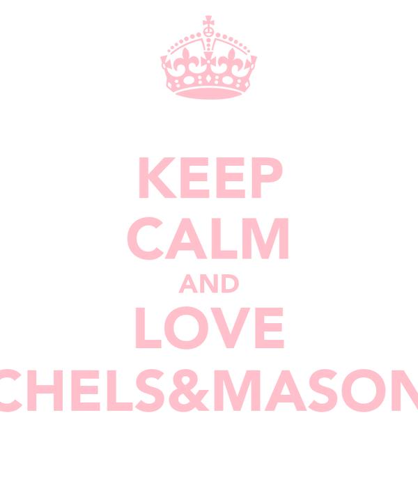 KEEP CALM AND LOVE CHELS&MASON