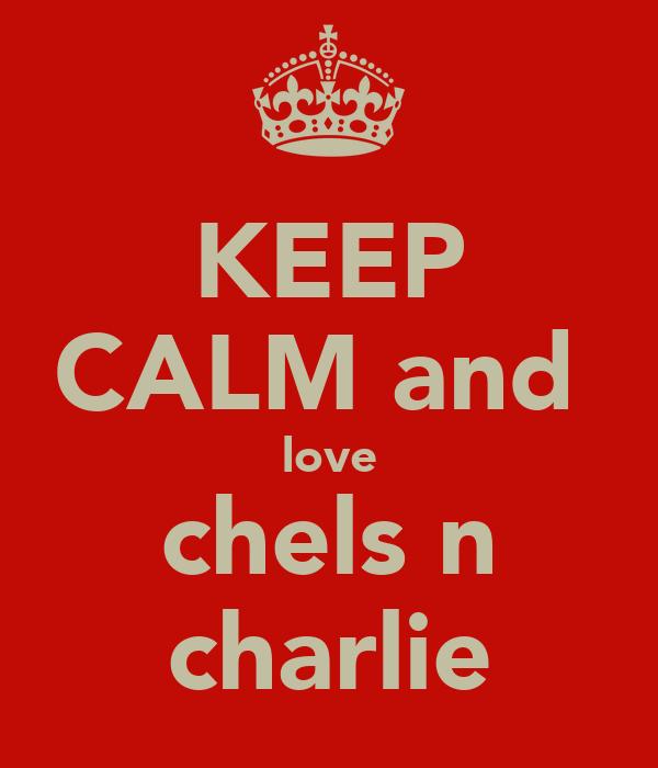 KEEP CALM and  love chels n charlie