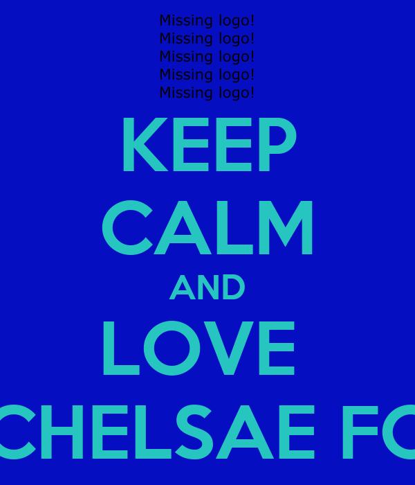 KEEP CALM AND LOVE  CHELSAE FC