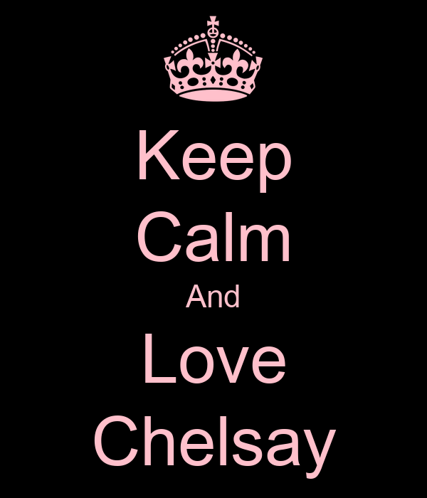 Keep Calm And Love Chelsay
