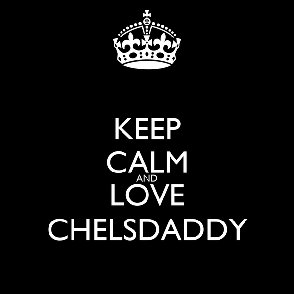 KEEP CALM AND LOVE CHELSDADDY