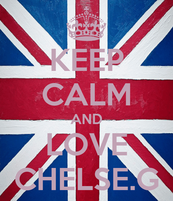 KEEP CALM AND LOVE CHELSE.G