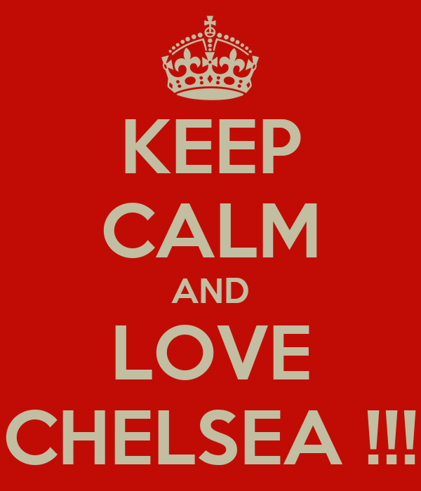 KEEP CALM AND LOVE CHELSEA !!!