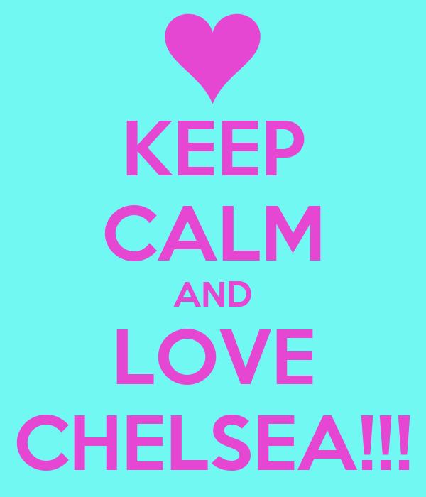 KEEP CALM AND LOVE CHELSEA!!!