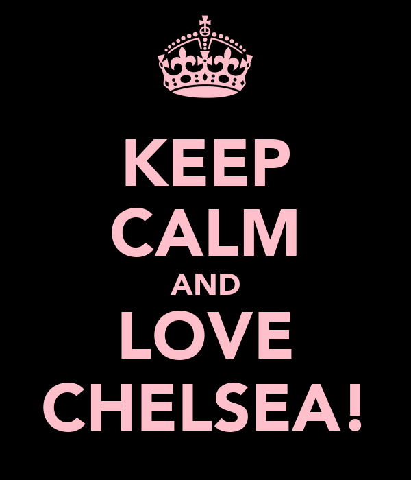 KEEP CALM AND LOVE CHELSEA!