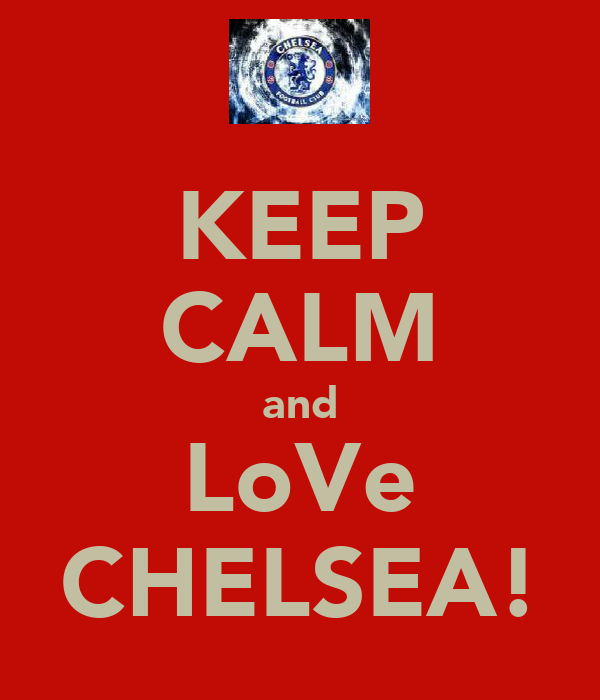 KEEP CALM and LoVe CHELSEA!