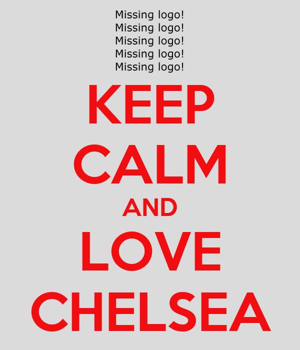 KEEP CALM AND LOVE CHELSEA