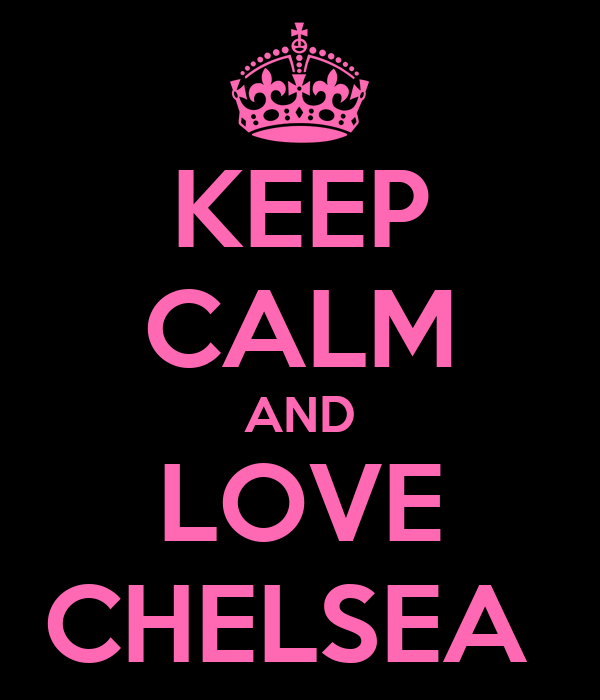 KEEP CALM AND LOVE CHELSEA