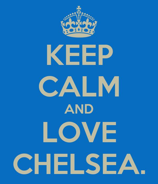 KEEP CALM AND LOVE CHELSEA.
