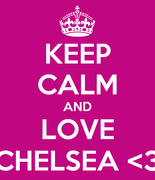 KEEP CALM AND LOVE CHELSEA <3
