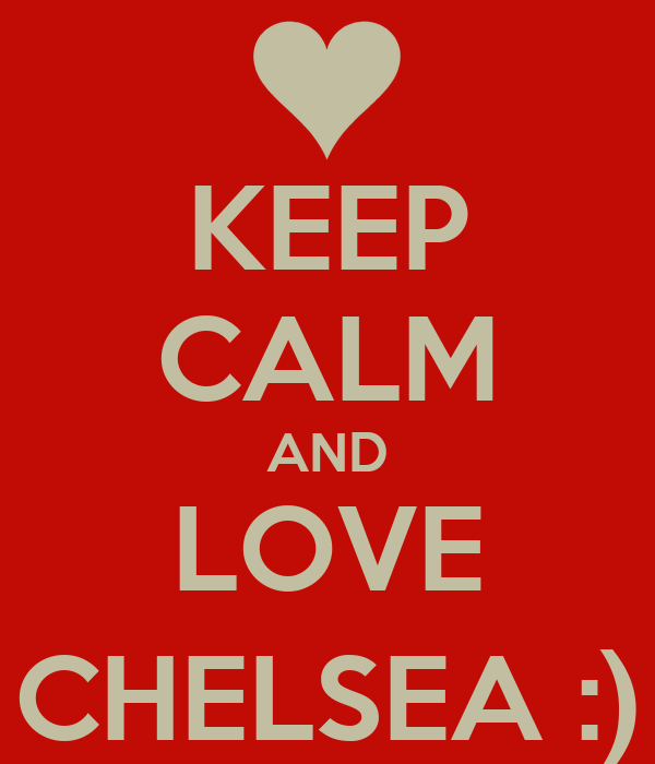KEEP CALM AND LOVE CHELSEA :)