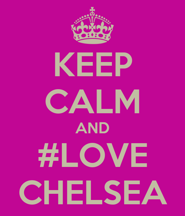 KEEP CALM AND #LOVE CHELSEA