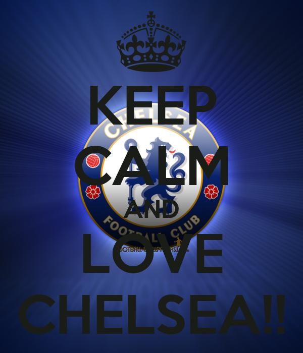KEEP CALM AND LOVE CHELSEA!!