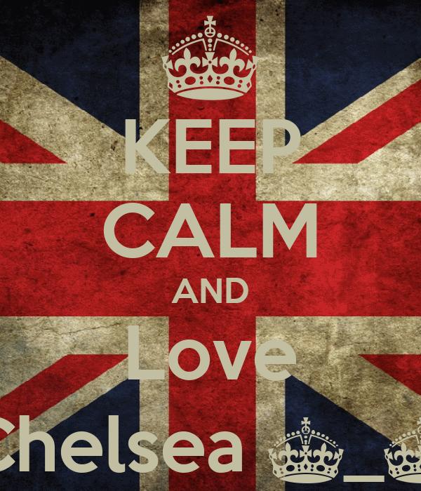 KEEP CALM AND Love Chelsea ^_^