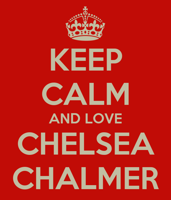 KEEP CALM AND LOVE CHELSEA CHALMER