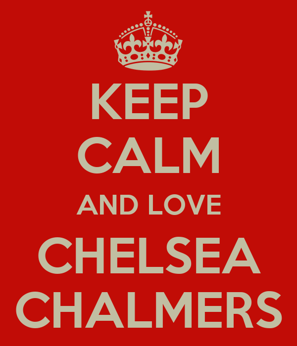 KEEP CALM AND LOVE CHELSEA CHALMERS