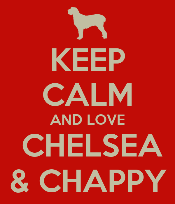 KEEP CALM AND LOVE  CHELSEA & CHAPPY