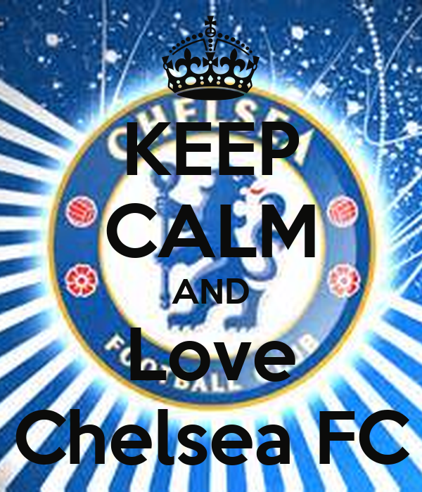 KEEP CALM AND Love Chelsea FC