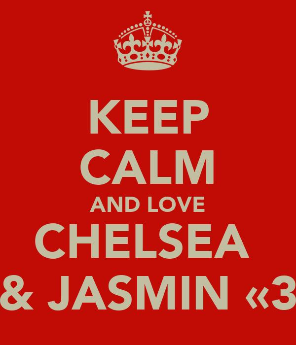 KEEP CALM AND LOVE CHELSEA  & JASMIN «3