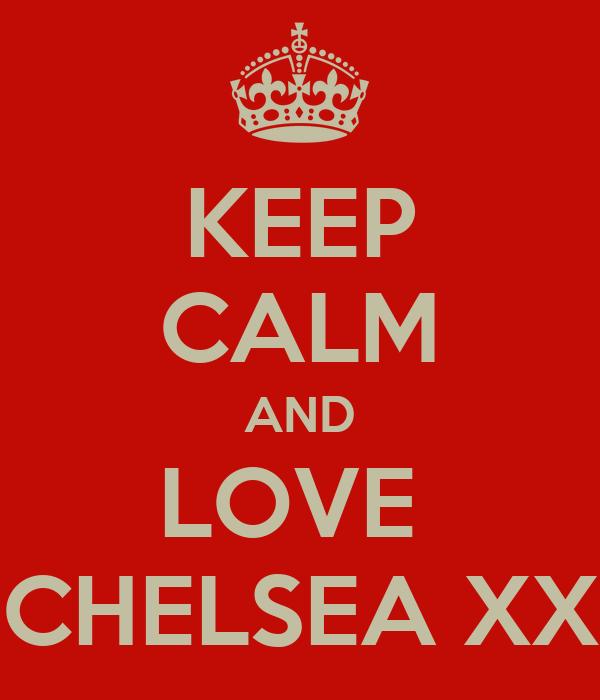 KEEP CALM AND LOVE  CHELSEA XX