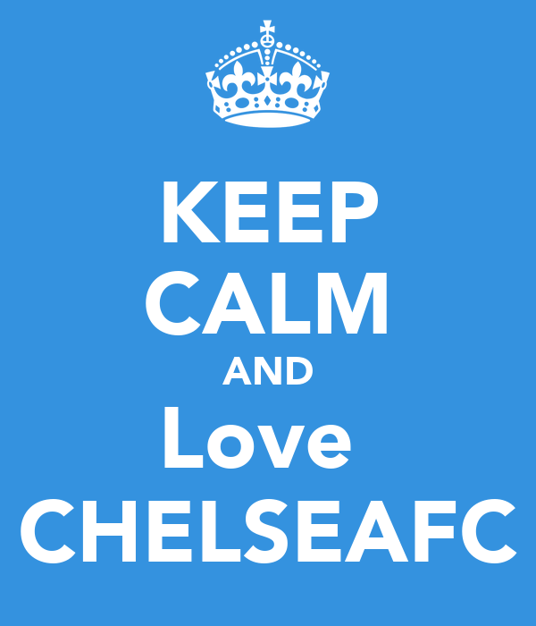 KEEP CALM AND Love  CHELSEAFC