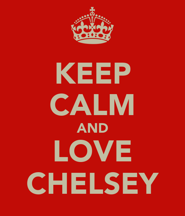 KEEP CALM AND LOVE CHELSEY