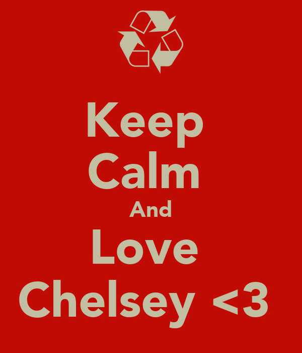 Keep  Calm  And Love  Chelsey <3
