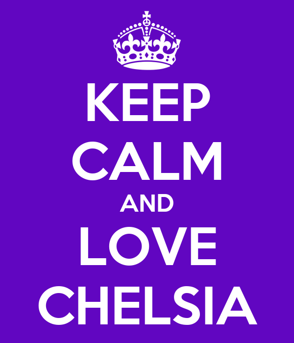 KEEP CALM AND LOVE CHELSIA