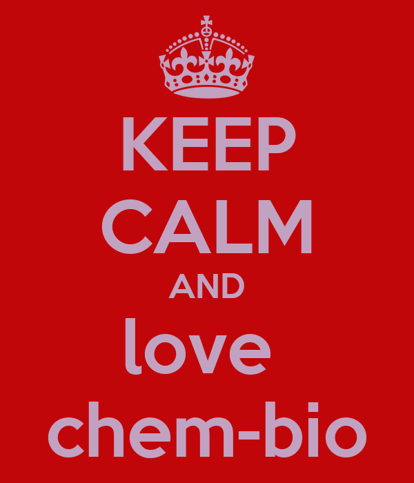 KEEP CALM AND love  chem-bio