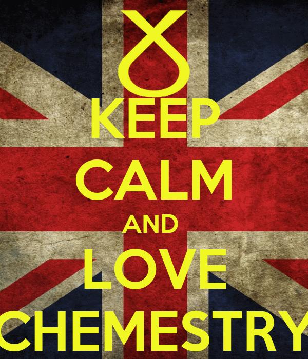 KEEP CALM AND  LOVE CHEMESTRY