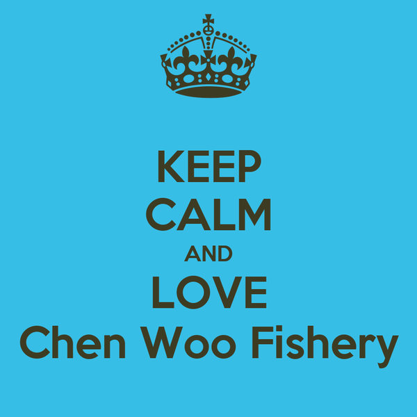 KEEP CALM AND LOVE Chen Woo Fishery