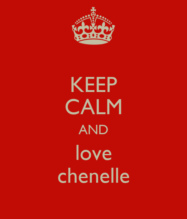 KEEP CALM AND love chenelle