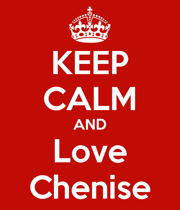 KEEP CALM AND Love Chenise