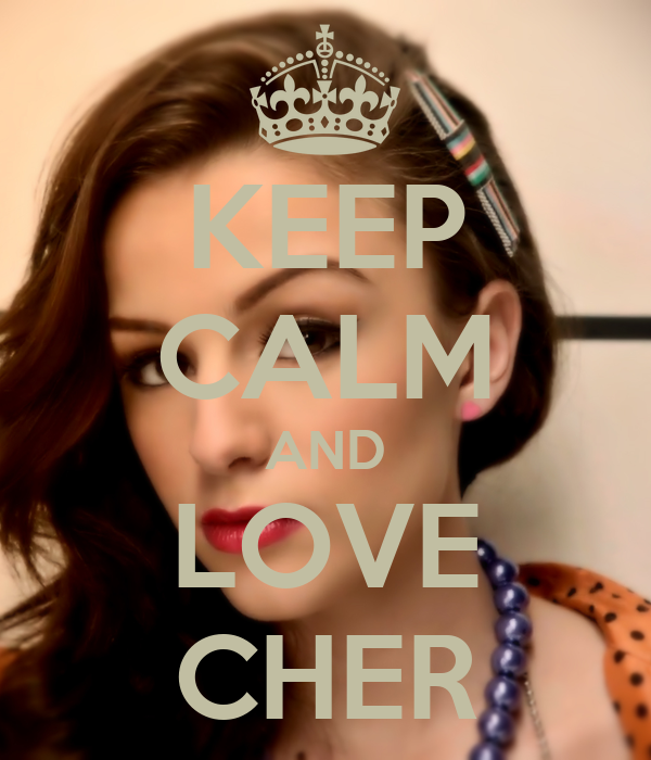 KEEP CALM AND LOVE CHER
