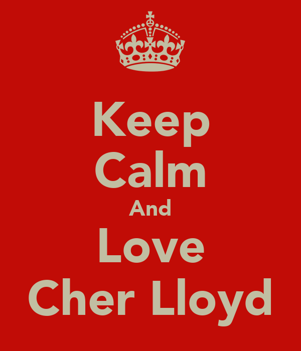 Keep Calm And Love Cher Lloyd