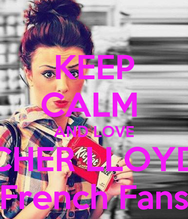 KEEP CALM  AND LOVE CHER LLOYD French Fans