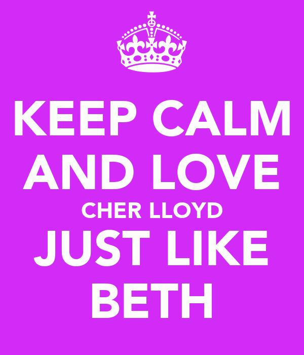 KEEP CALM AND LOVE CHER LLOYD JUST LIKE BETH